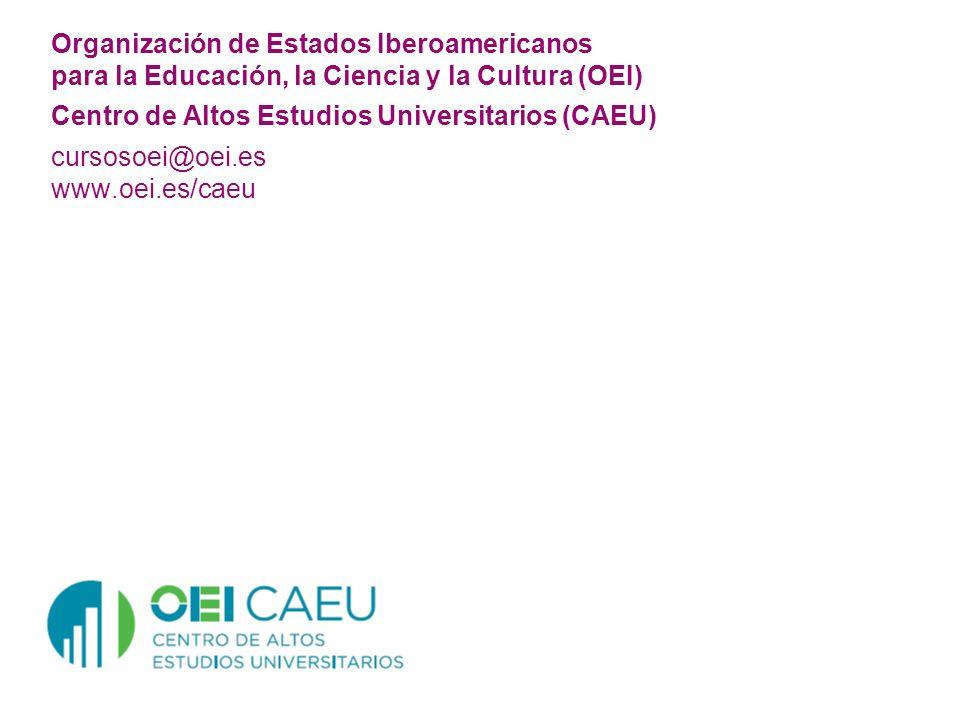Organización de Estados Iberoamericanos para la Educación, la Ciencia y la Cultura (OEI) Centro de Altos Estudios Universitarios (CAEU) cursosoei@oei.