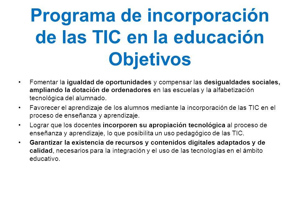 Programa de incorporación de las TIC en la educación Objetivos Fomentar la igualdad de oportunidades y compensar las desigualdades sociales, ampliando