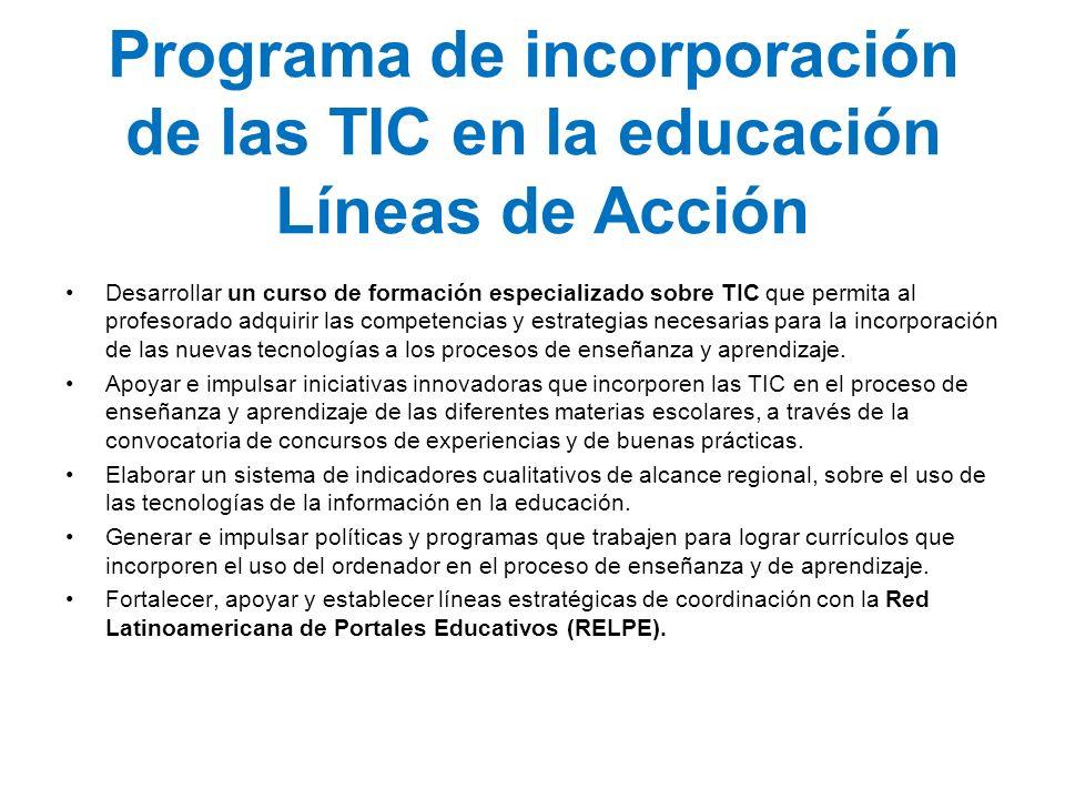Programa de incorporación de las TIC en la educación Líneas de Acción Gestionar y colaborar en la adquisición y distribución de equipamiento y recursos tecnológicos en el ámbito educativo.