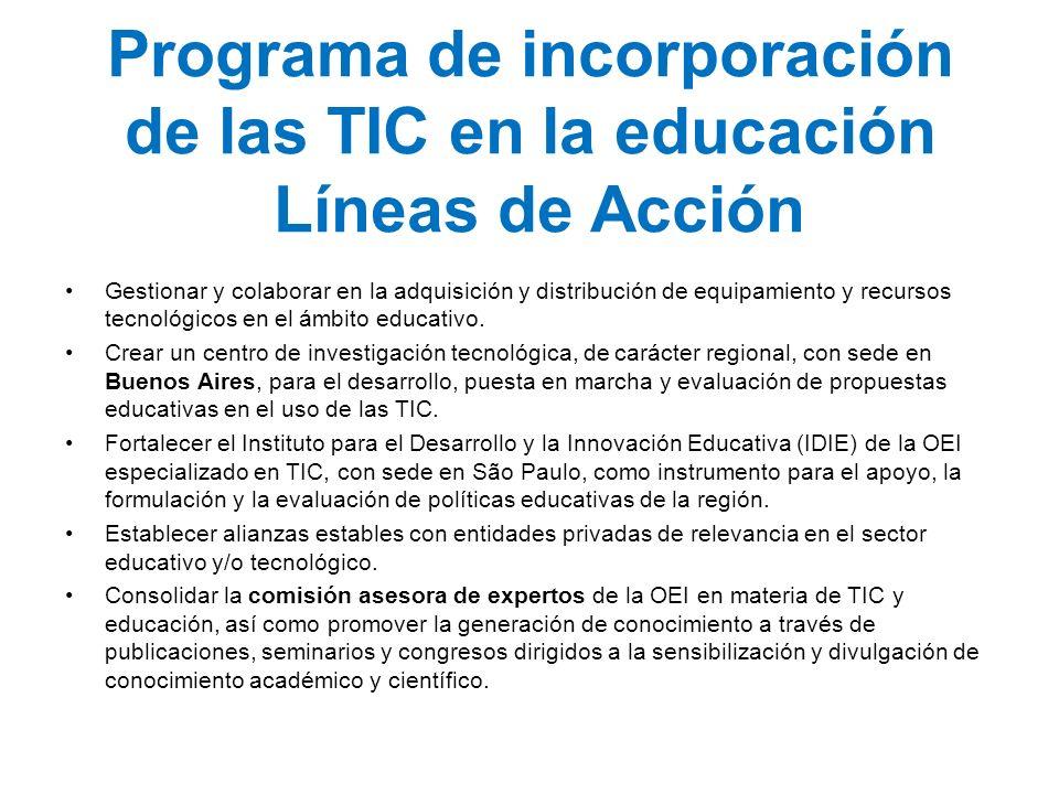 Programa de incorporación de las TIC en la educación Líneas de Acción Gestionar y colaborar en la adquisición y distribución de equipamiento y recurso
