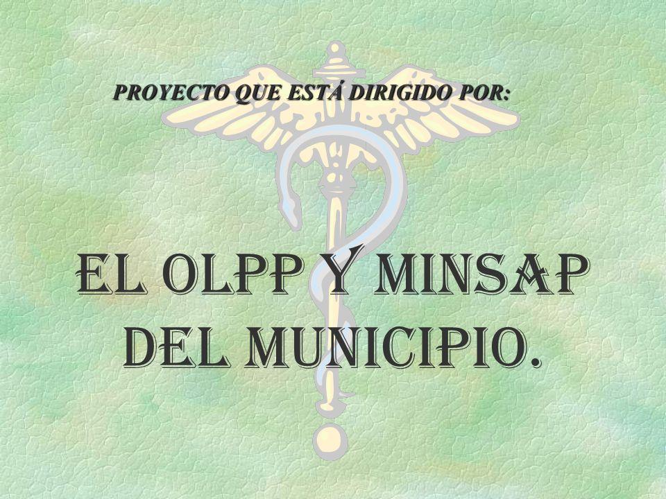 PROYECTO QUE ESTÁ DIRIGIDO POR: El OLPP y MINSAP del Municipio.