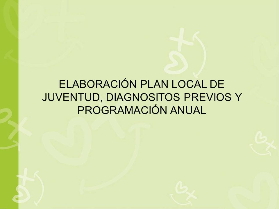ELABORACIÓN PLAN LOCAL DE JUVENTUD, DIAGNOSITOS PREVIOS Y PROGRAMACIÓN ANUAL