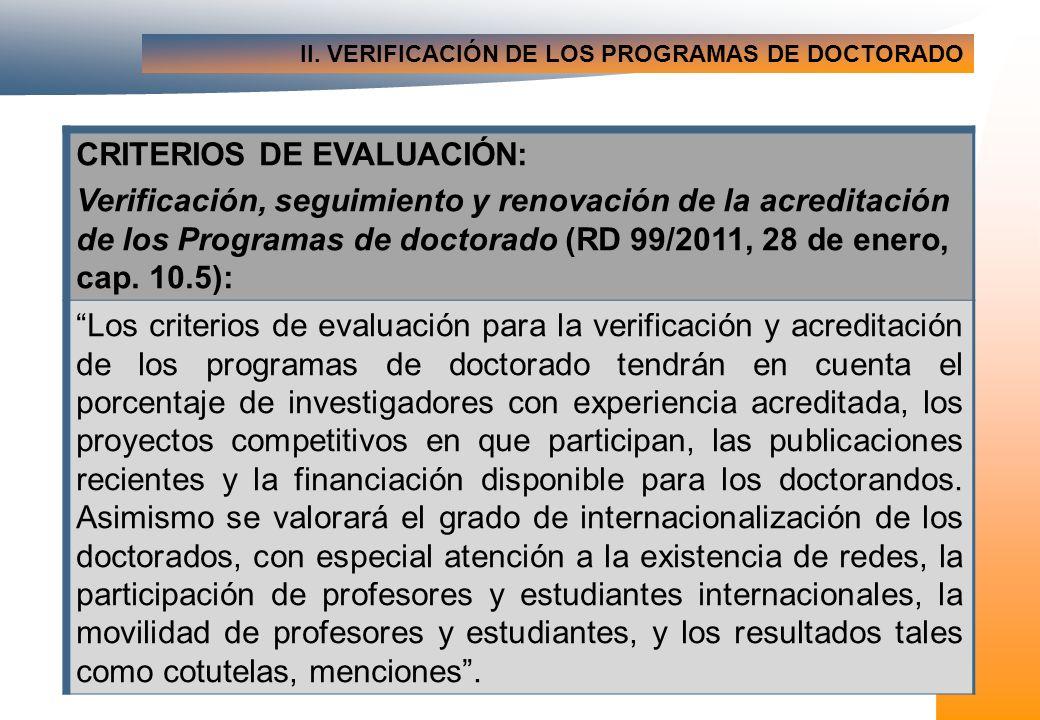 II. VERIFICACIÓN DE LOS PROGRAMAS DE DOCTORADO CRITERIOS DE EVALUACIÓN: Verificación, seguimiento y renovación de la acreditación de los Programas de