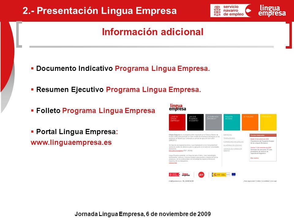 Jornada Lingua Empresa, 6 de noviembre de 2009 Información adicional Documento Indicativo Programa Lingua Empresa. Resumen Ejecutivo Programa Lingua E