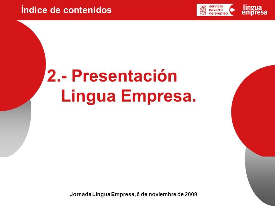 Índice de contenidos Jornada Lingua Empresa, 6 de noviembre de 2009 2.- Presentación Lingua Empresa.