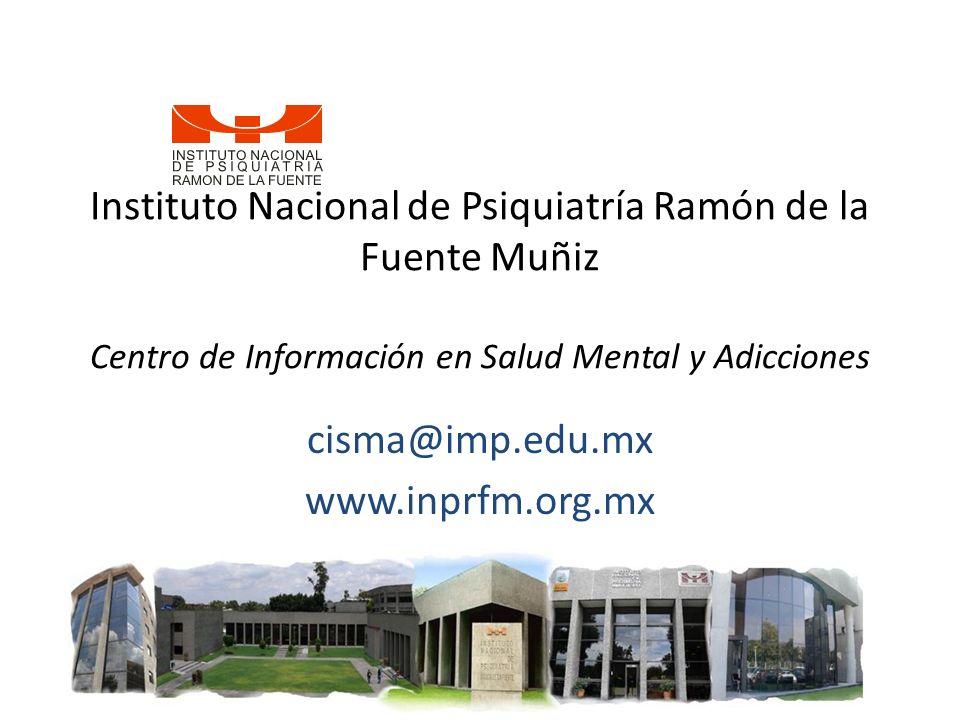 Instituto Nacional de Psiquiatría Ramón de la Fuente Muñiz Centro de Información en Salud Mental y Adicciones cisma@imp.edu.mx www.inprfm.org.mx