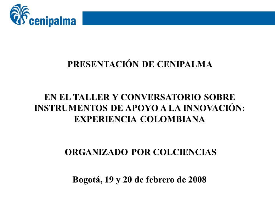 PRESENTACIÓN DE CENIPALMA EN EL TALLER Y CONVERSATORIO SOBRE INSTRUMENTOS DE APOYO A LA INNOVACIÓN: EXPERIENCIA COLOMBIANA ORGANIZADO POR COLCIENCIAS