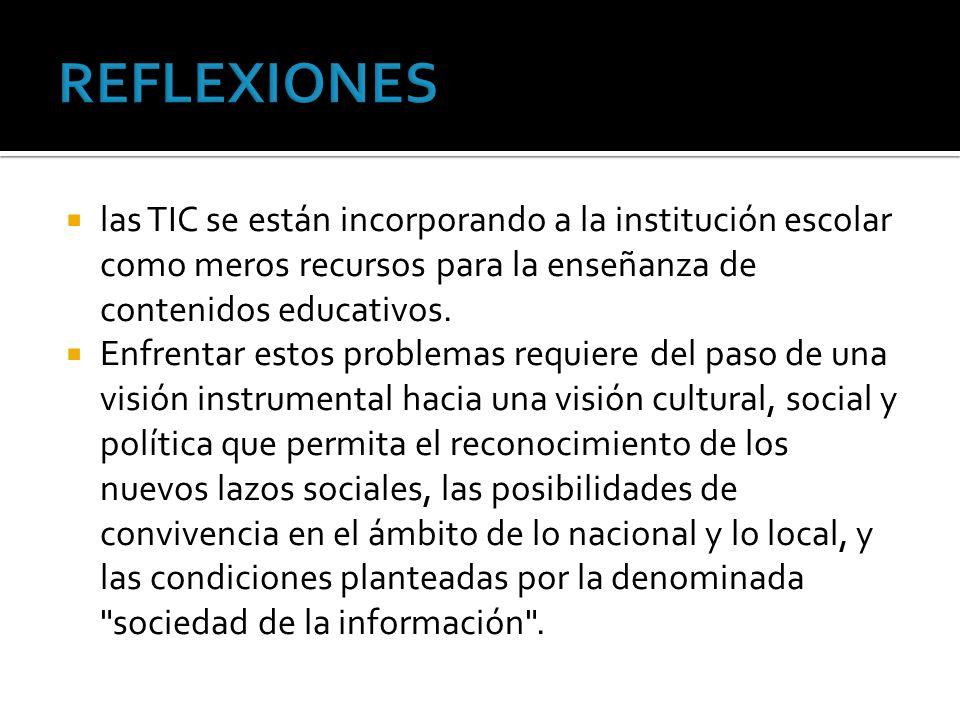 las TIC se están incorporando a la institución escolar como meros recursos para la enseñanza de contenidos educativos.