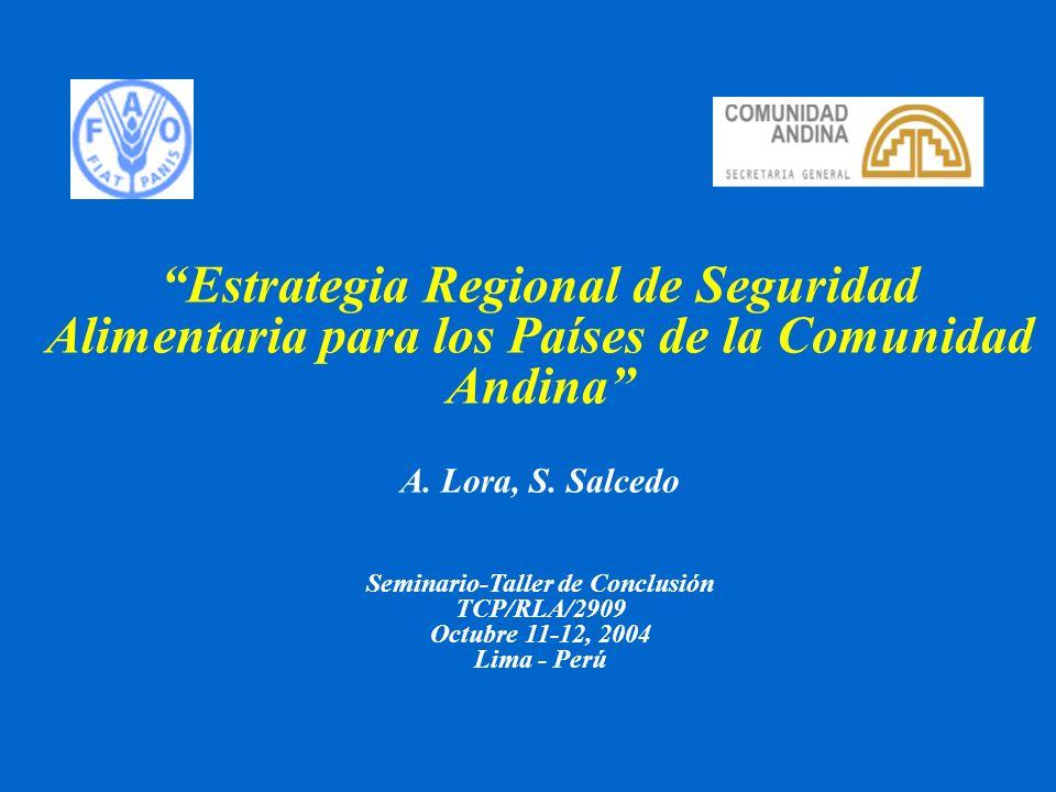Estrategia Regional de Seguridad Alimentaria para los Países de la Comunidad Andina A. Lora, S. Salcedo Seminario-Taller de Conclusión TCP/RLA/2909 Oc