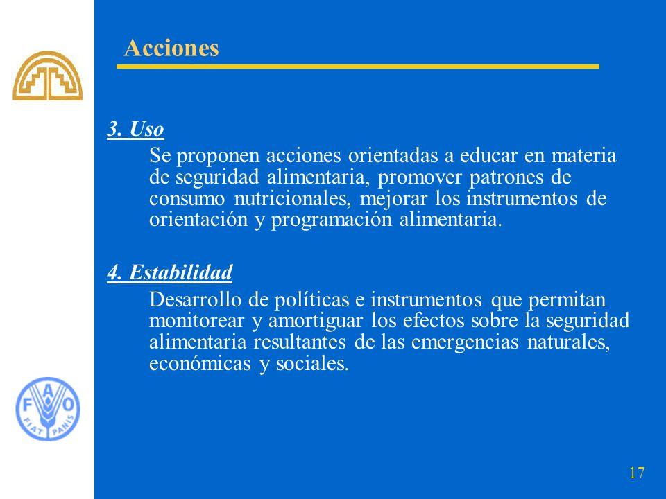 17 3. Uso Se proponen acciones orientadas a educar en materia de seguridad alimentaria, promover patrones de consumo nutricionales, mejorar los instru