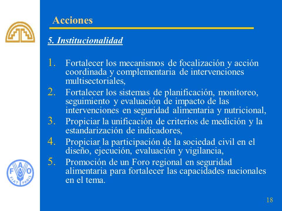 18 5. Institucionalidad 1. Fortalecer los mecanismos de focalización y acción coordinada y complementaria de intervenciones multisectoriales, 2. Forta