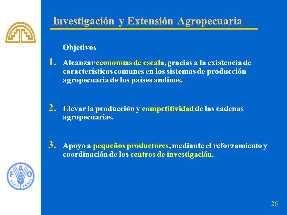 26 Objetivos 1. Alcanzar economías de escala, gracias a la existencia de características comunes en los sistemas de producción agropecuaria de los paí