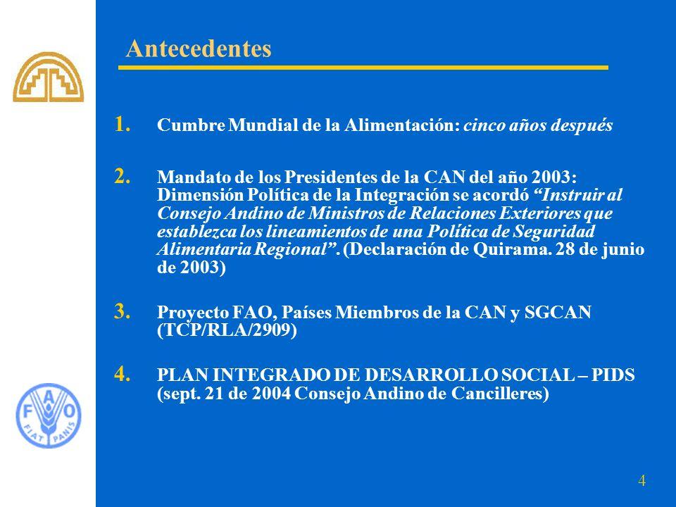 4 1. Cumbre Mundial de la Alimentación: cinco años después 2. Mandato de los Presidentes de la CAN del año 2003: Dimensión Política de la Integración