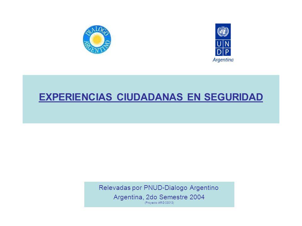 EXPERIENCIAS CIUDADANAS EN SEGURIDAD Relevadas por PNUD-Dialogo Argentino Argentina, 2do Semestre 2004 (Proyecto ARG 03013)
