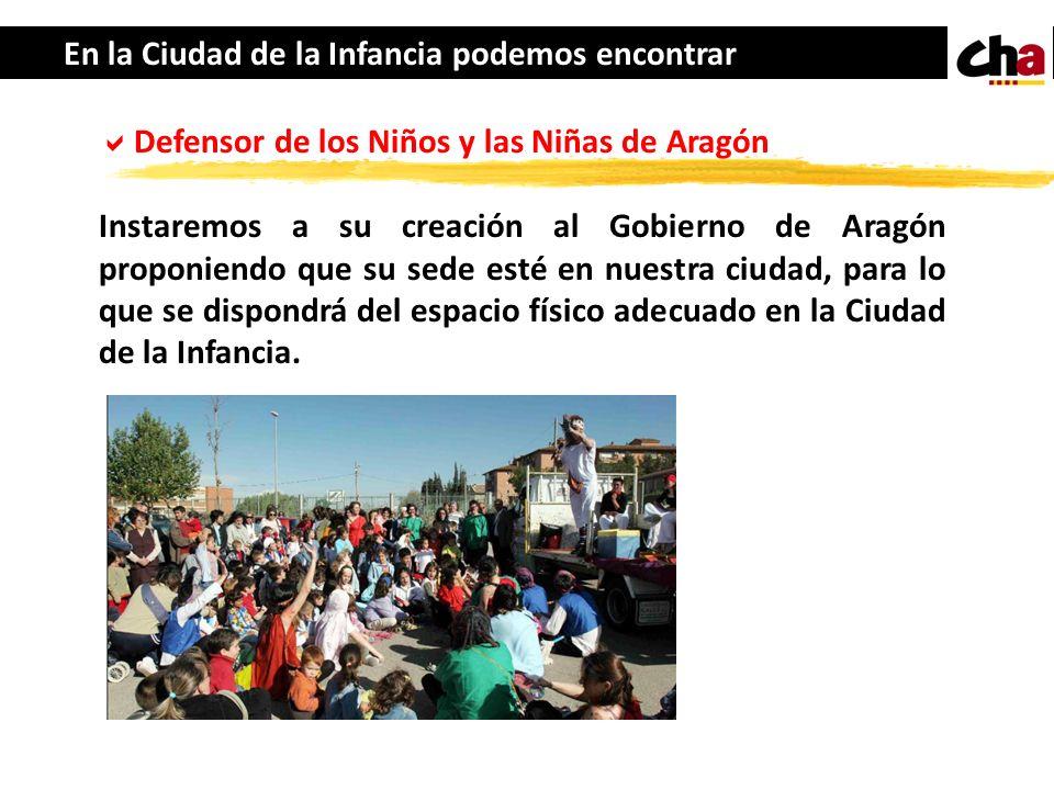 En la Ciudad de la Infancia podemos encontrar Defensor de los Niños y las Niñas de Aragón Instaremos a su creación al Gobierno de Aragón proponiendo q