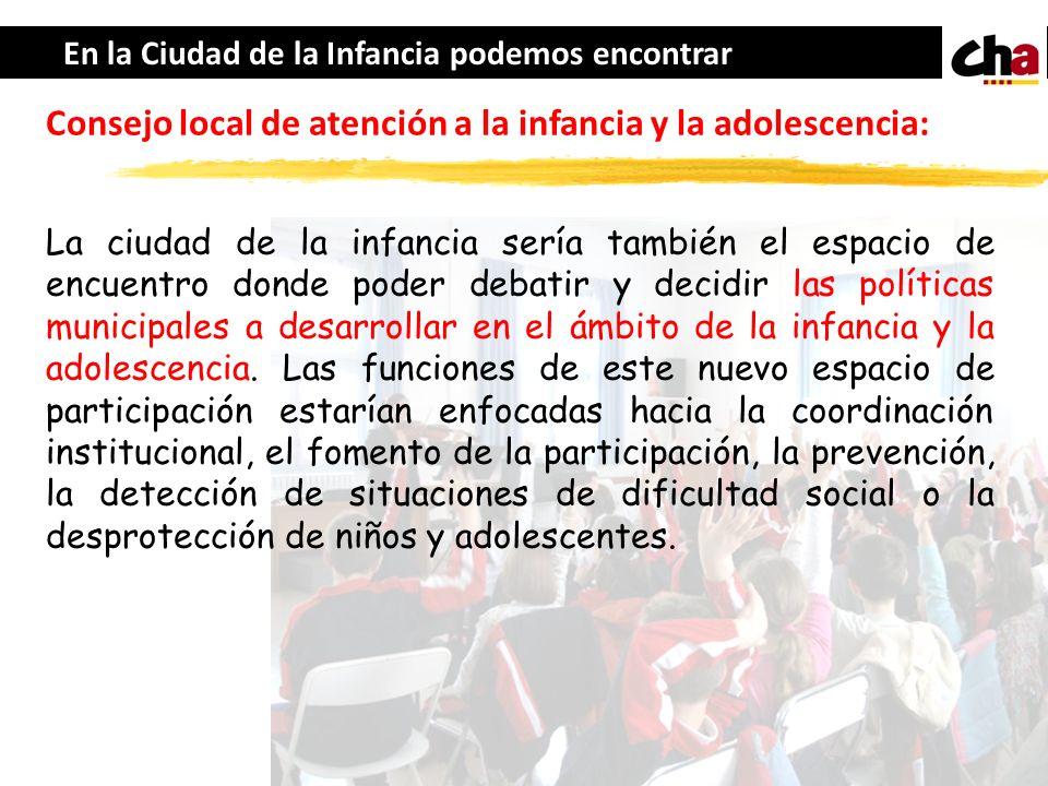 En la Ciudad de la Infancia podemos encontrar Consejo local de atención a la infancia y la adolescencia: La ciudad de la infancia sería también el esp
