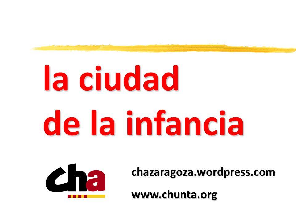chazaragoza.wordpress.com www.chunta.org la ciudad de la infancia
