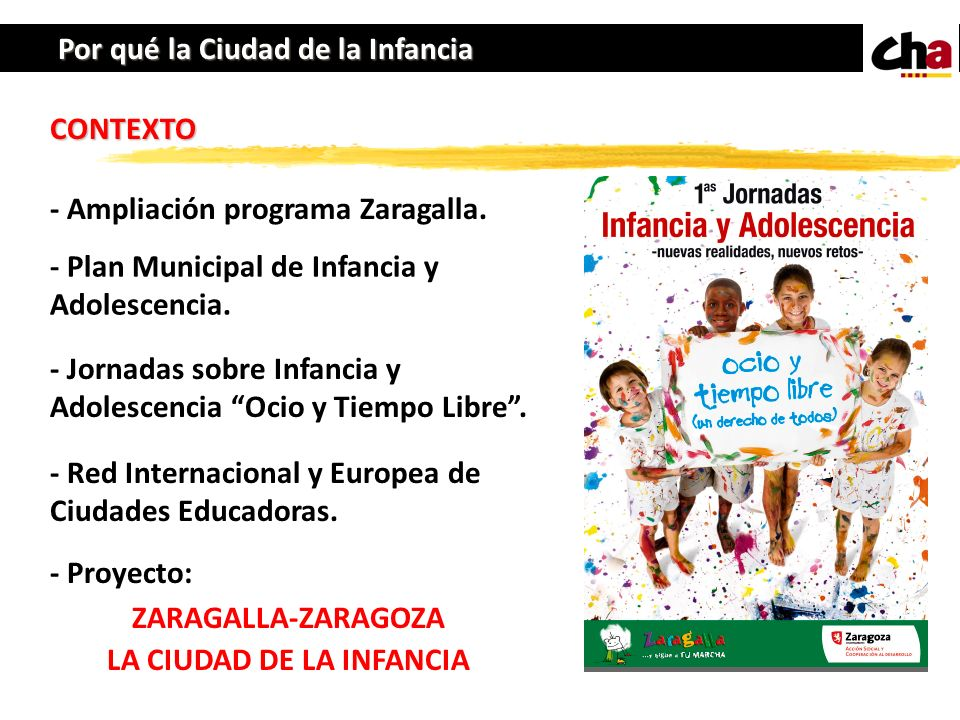 Por qué la Ciudad de la Infancia CONTEXTO - Ampliación programa Zaragalla. - Plan Municipal de Infancia y Adolescencia. - Jornadas sobre Infancia y Ad