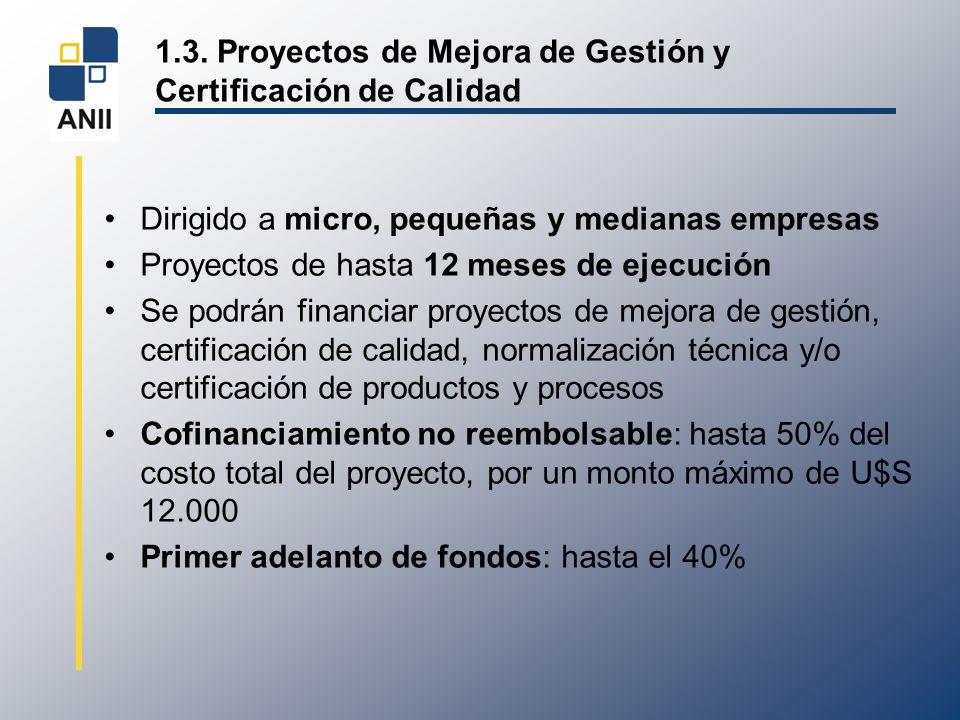 1.3. Proyectos de Mejora de Gestión y Certificación de Calidad Dirigido a micro, pequeñas y medianas empresas Proyectos de hasta 12 meses de ejecución