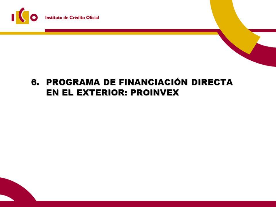 6.PROGRAMA DE FINANCIACIÓN DIRECTA EN EL EXTERIOR: PROINVEX