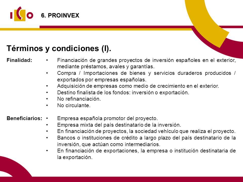 Términos y condiciones (I). Finalidad: Beneficiarios: Financiación de grandes proyectos de inversión españoles en el exterior, mediante préstamos, ava