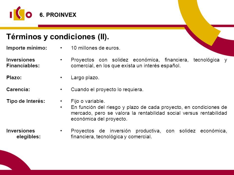 Términos y condiciones (II). Importe mínimo: Inversiones Financiables: Plazo: Carencia: Tipo de Interés: Inversiones elegibles: 10 millones de euros.