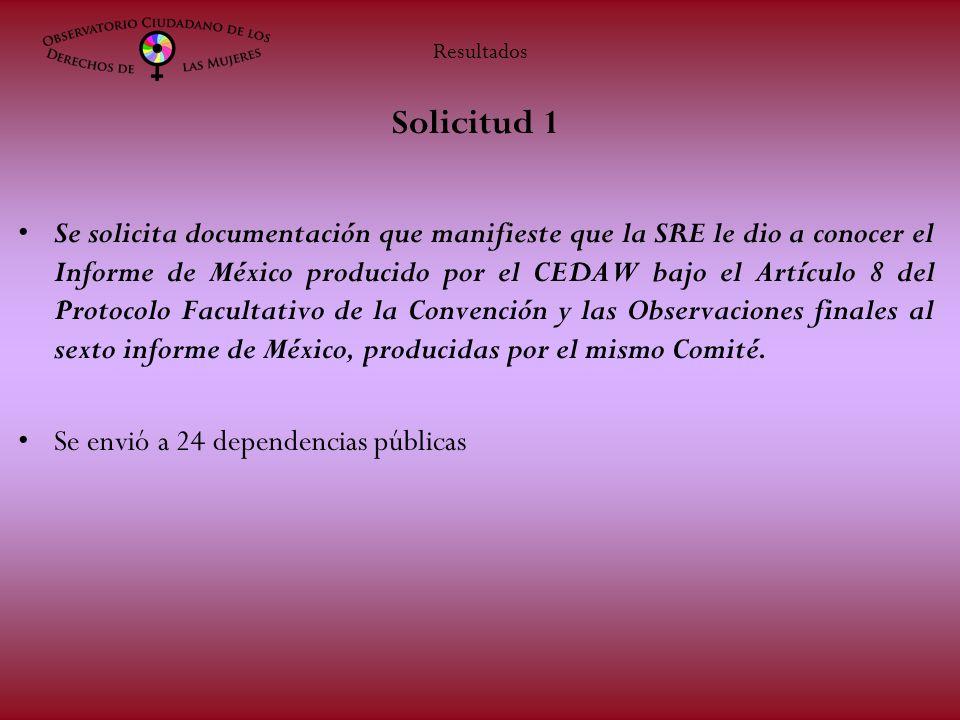 Solicitud 1 Se solicita documentación que manifieste que la SRE le dio a conocer el Informe de México producido por el CEDAW bajo el Artículo 8 del Protocolo Facultativo de la Convención y las Observaciones finales al sexto informe de México, producidas por el mismo Comité.