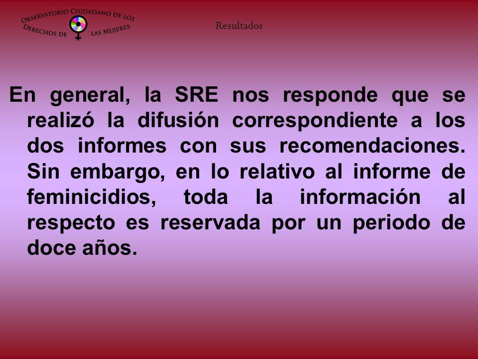 En general, la SRE nos responde que se realizó la difusión correspondiente a los dos informes con sus recomendaciones. Sin embargo, en lo relativo al