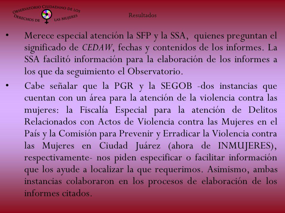 Merece especial atención la SFP y la SSA, quienes preguntan el significado de CEDAW, fechas y contenidos de los informes. La SSA facilitó información