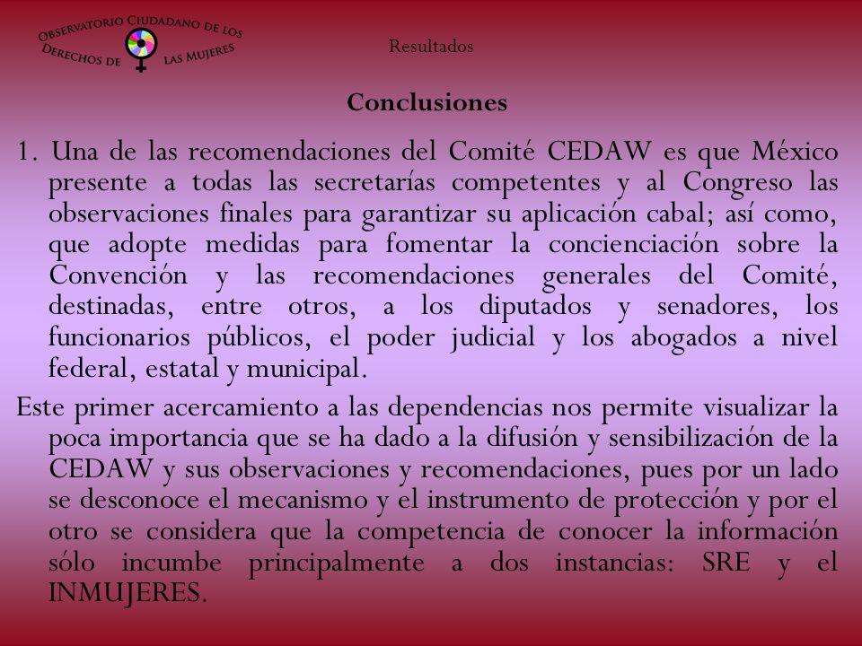 Conclusiones 1. Una de las recomendaciones del Comité CEDAW es que México presente a todas las secretarías competentes y al Congreso las observaciones
