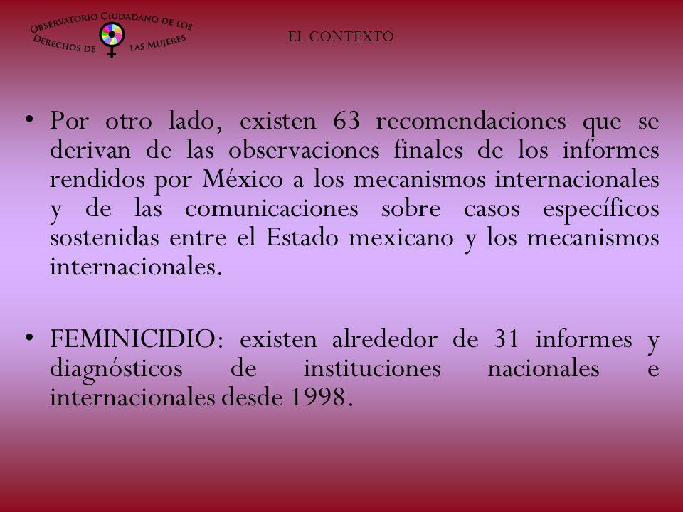 Por otro lado, existen 63 recomendaciones que se derivan de las observaciones finales de los informes rendidos por México a los mecanismos internacionales y de las comunicaciones sobre casos específicos sostenidas entre el Estado mexicano y los mecanismos internacionales.