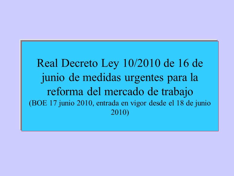 Real Decreto Ley 10/2010 de 16 de junio de medidas urgentes para la reforma del mercado de trabajo (BOE 17 junio 2010, entrada en vigor desde el 18 de junio 2010)