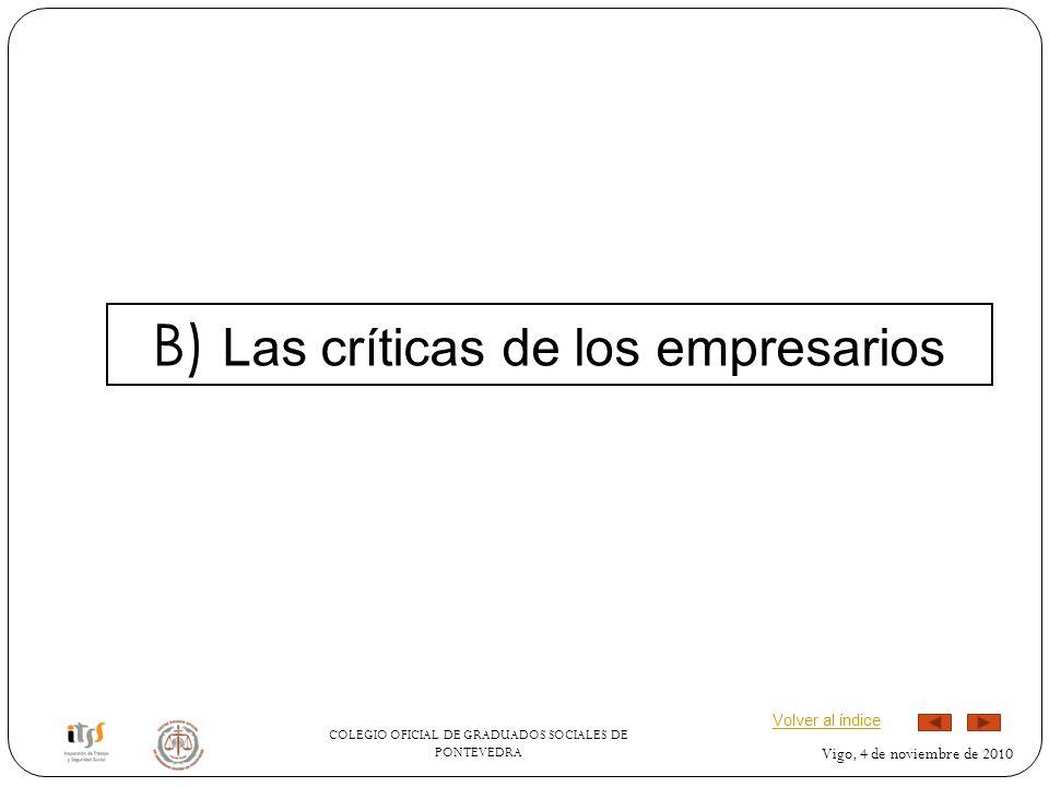 COLEGIO OFICIAL DE GRADUADOS SOCIALES DE PONTEVEDRA Vigo, 4 de noviembre de 2010 B) Las críticas de los empresarios Volver al índice