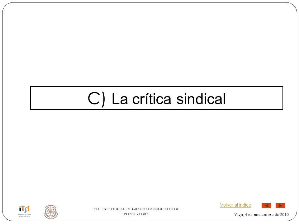 COLEGIO OFICIAL DE GRADUADOS SOCIALES DE PONTEVEDRA Vigo, 4 de noviembre de 2010 C) La crítica sindical Volver al índice