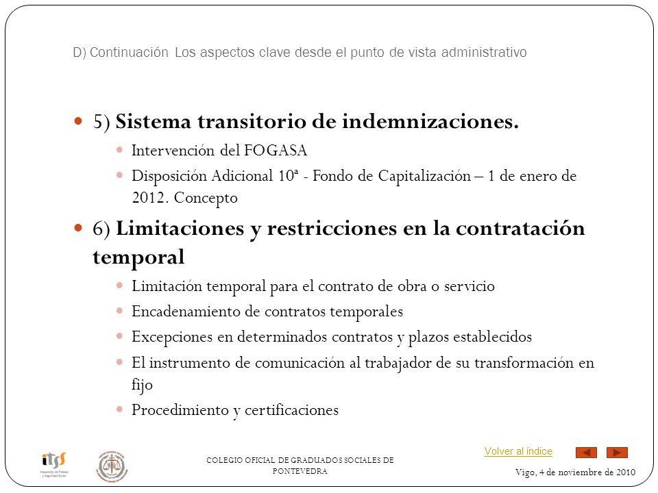 COLEGIO OFICIAL DE GRADUADOS SOCIALES DE PONTEVEDRA Vigo, 4 de noviembre de 2010 D) Continuación Los aspectos clave desde el punto de vista administrativo 5) Sistema transitorio de indemnizaciones.