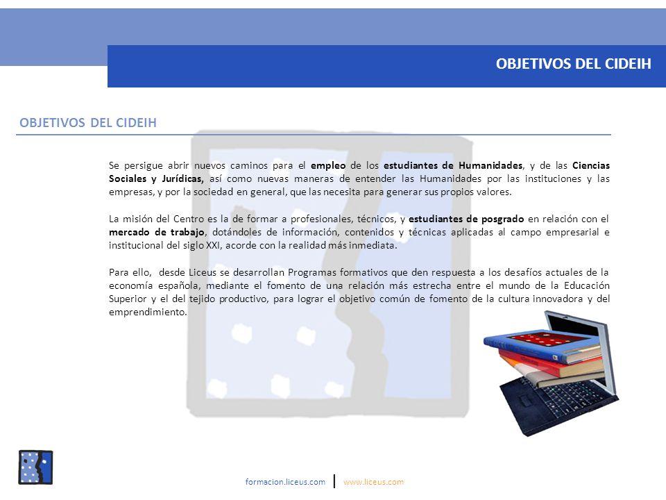 formacion.liceus.com | www.liceus.com OBJETIVOS DEL CIDEIH Se persigue abrir nuevos caminos para el empleo de los estudiantes de Humanidades, y de las