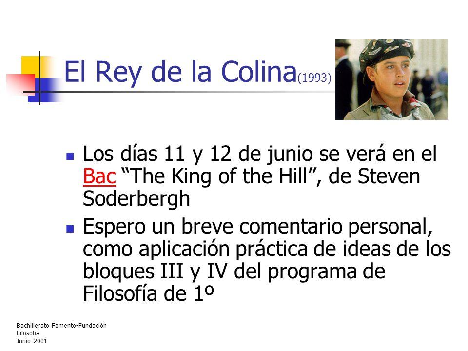 Bachillerato Fomento-Fundación Filosofía Junio 2001 El Rey de la Colina (1993) Los días 11 y 12 de junio se verá en el Bac The King of the Hill, de St