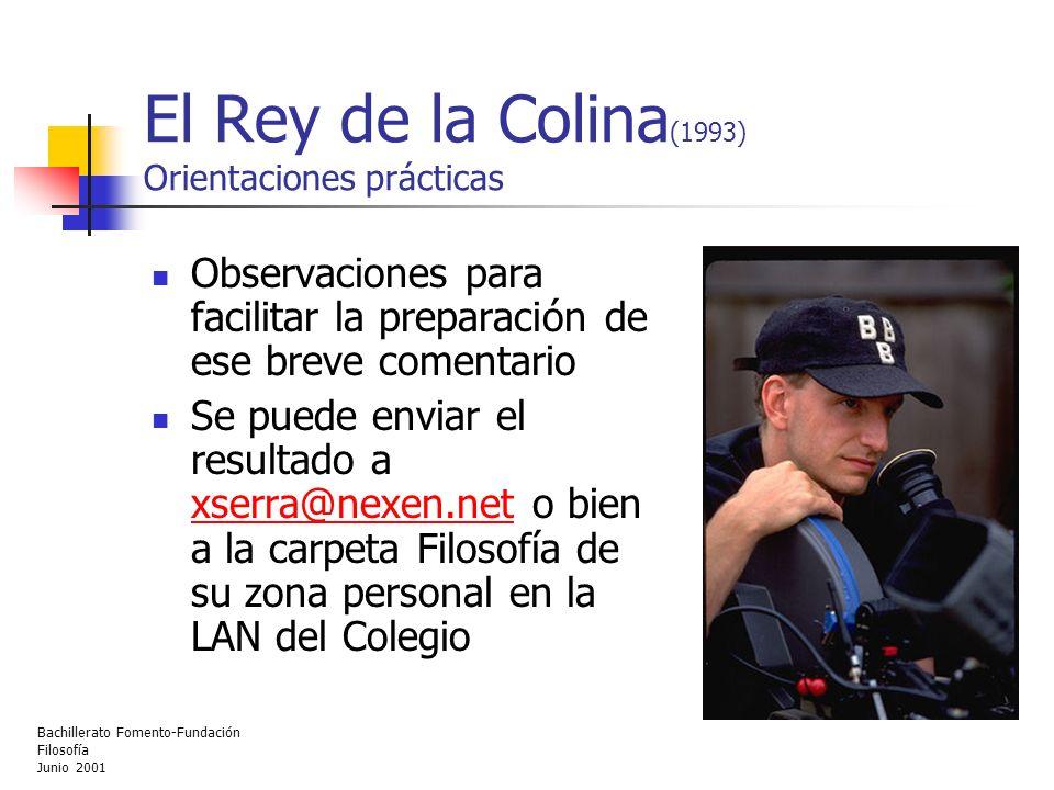 Bachillerato Fomento-Fundación Filosofía Junio 2001 El Rey de la Colina (1993) Orientaciones prácticas Observaciones para facilitar la preparación de