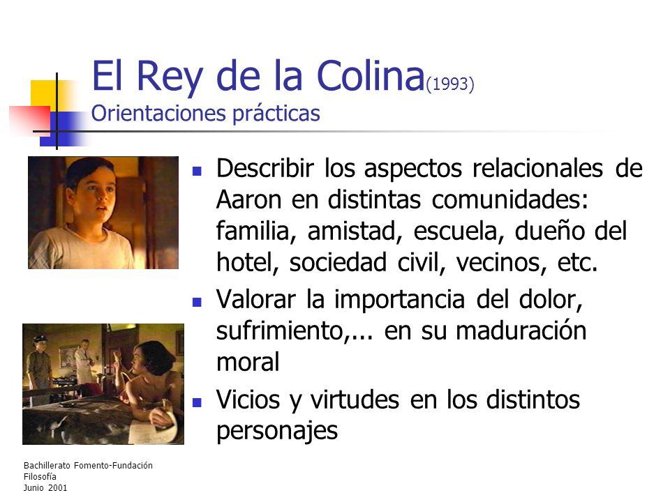 Bachillerato Fomento-Fundación Filosofía Junio 2001 El Rey de la Colina (1993) Orientaciones prácticas Describir los aspectos relacionales de Aaron en