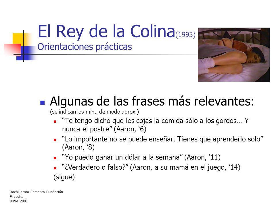 Bachillerato Fomento-Fundación Filosofía Junio 2001 El Rey de la Colina (1993) Orientaciones prácticas Algunas de las frases más relevantes: (se indic