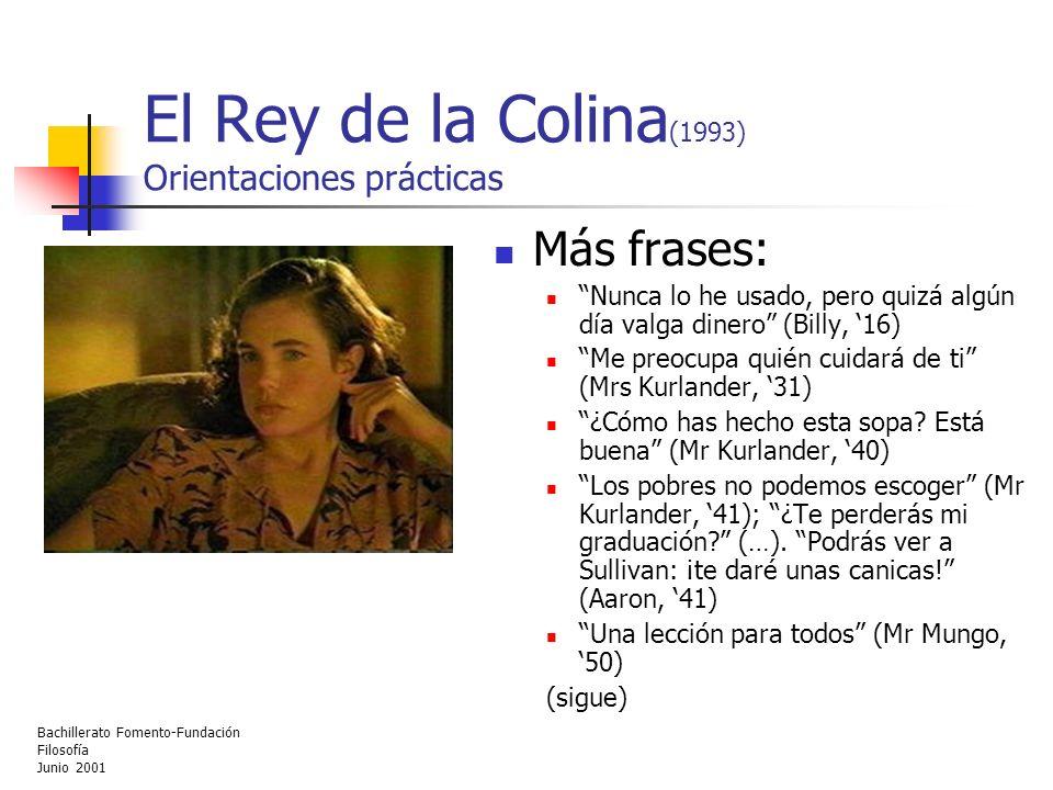 Bachillerato Fomento-Fundación Filosofía Junio 2001 El Rey de la Colina (1993) Orientaciones prácticas Más frases: Nunca lo he usado, pero quizá algún