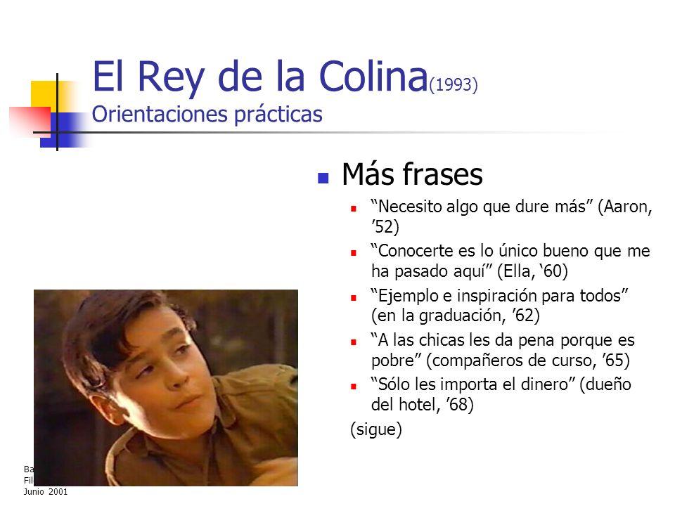 Bachillerato Fomento-Fundación Filosofía Junio 2001 El Rey de la Colina (1993) Orientaciones prácticas Más frases Necesito algo que dure más (Aaron, 5