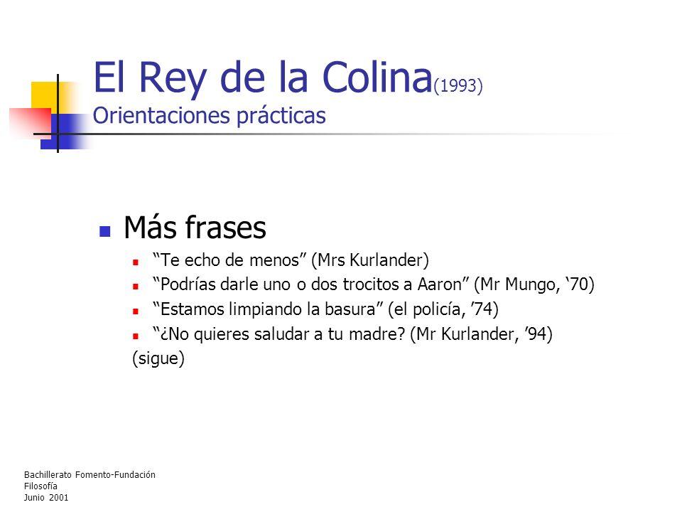 Bachillerato Fomento-Fundación Filosofía Junio 2001 El Rey de la Colina (1993) Orientaciones prácticas Más frases Te echo de menos (Mrs Kurlander) Pod