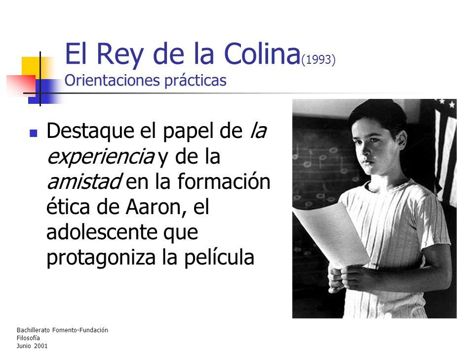 Bachillerato Fomento-Fundación Filosofía Junio 2001 El Rey de la Colina (1993) Orientaciones prácticas Destaque el papel de la experiencia y de la ami
