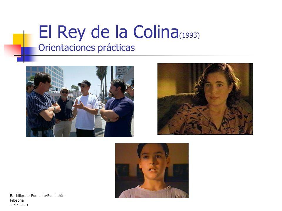 Bachillerato Fomento-Fundación Filosofía Junio 2001 El Rey de la Colina (1993) Orientaciones prácticas