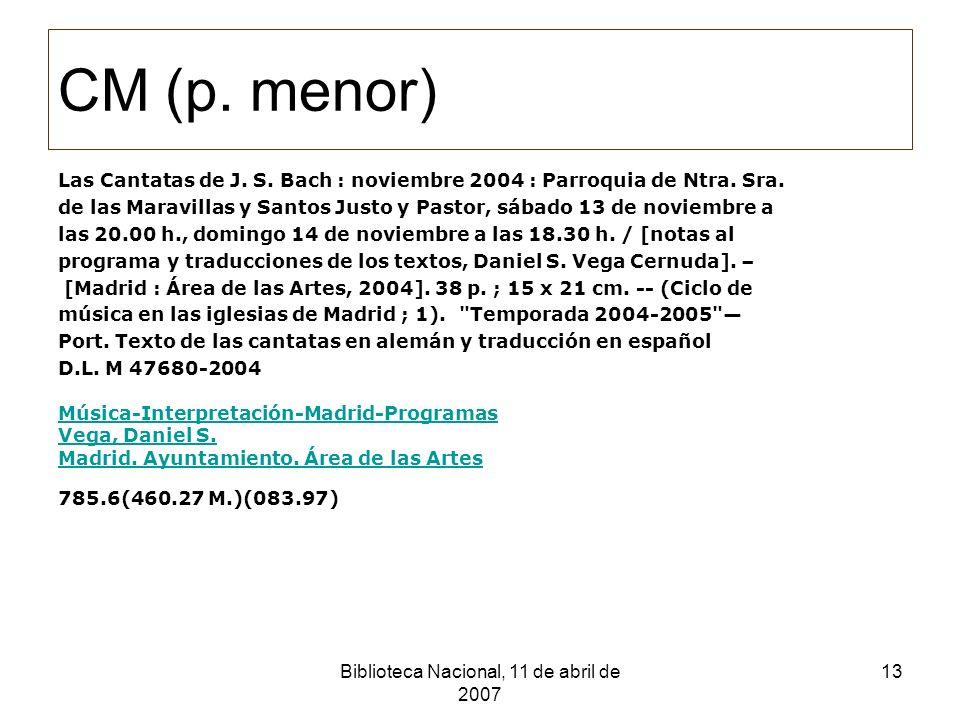 Biblioteca Nacional, 11 de abril de 2007 14 2006 Ingreso DL Madrid : Monografías: 27.635 Menores: 14.964 Folletos: 9.068 Total ejemplares: 48.