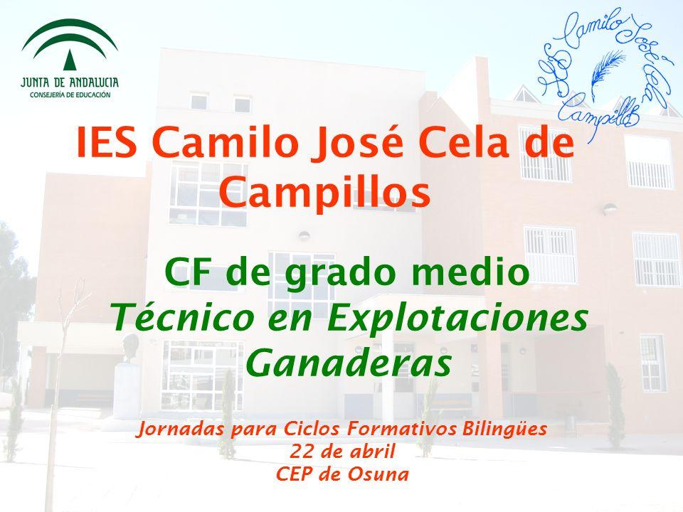 IES Camilo José Cela de Campillos Jornadas para Ciclos Formativos Bilingües 22 de abril CEP de Osuna CF de grado medio Técnico en Explotaciones Ganaderas