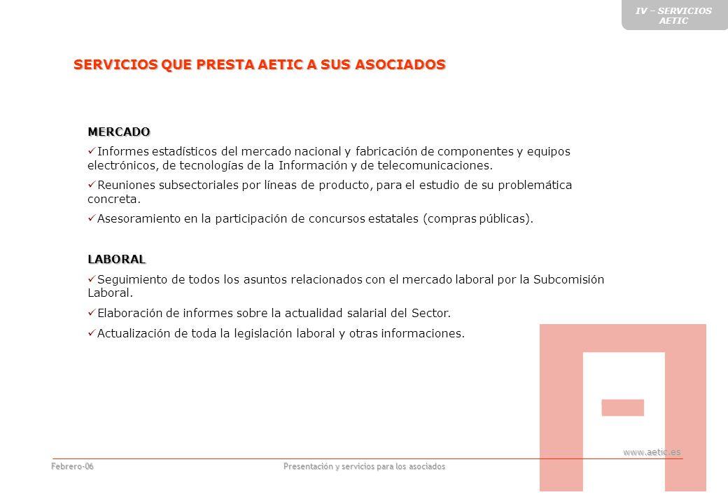 www.aetic.es Presentación y servicios para los asociados Febrero-06 MERCADO Informes estadísticos del mercado nacional y fabricación de componentes y equipos electrónicos, de tecnologías de la Información y de telecomunicaciones.