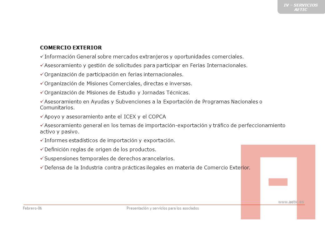 www.aetic.es Presentación y servicios para los asociados Febrero-06 COMERCIO EXTERIOR Información General sobre mercados extranjeros y oportunidades comerciales.