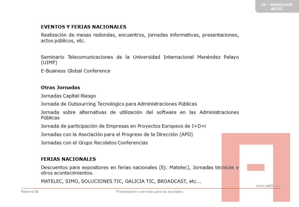 www.aetic.es Presentación y servicios para los asociados Febrero-06 EVENTOS Y FERIAS NACIONALES Realización de mesas redondas, encuentros, jornadas informativas, presentaciones, actos públicos, etc.